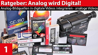 Ratgeber: Analog-Bildquellen in digitale Videos integrieren - analoge Videos